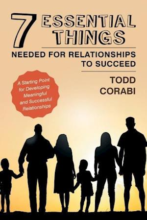 Bog, hæftet Seven Essential Things Needed for Relationships to Succeed: A Starting Point for Developing Meaningful and Successful Relationships af Todd Corabi
