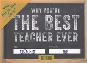 Knock Knock Why You`re the Best Teacher Ever Fill in the Love Journal