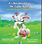 It's Not About You, Mr. Easter Bunny (Love Letters Book Series)
