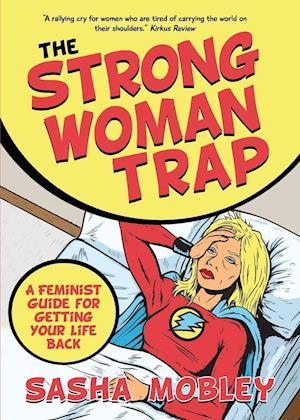 Bog, hæftet The Strong Woman Trap: A Feminist Guide for Getting Your Life Back af Sasha Mobley