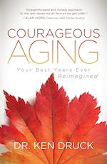 Courageous Aging: Your Best Years Ever Reimagined