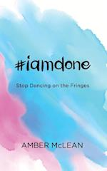#Iamdone: Stop Dancing on the Fringes