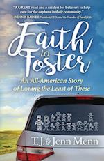 Faith to Foster: An All American Story of Loving the Least of These