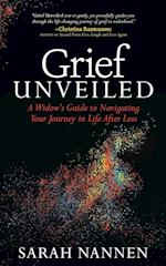 Grief Unveiled: A Widows Guide to Navigating Your Journey in Life After Loss