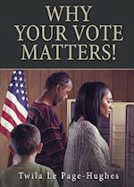 Why Your Vote Matters!