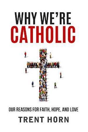 Why We're Catholic