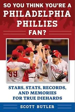 Bog, paperback So You Think You're a Philadelphia Phillies Fan? af Scott Butler