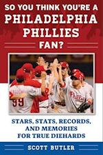 So You Think You're a Philadelphia Phillies Fan? (So You Think Youre a Team Fan)