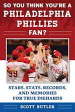 So You Think You're a Philadelphia Phillies Fan? af Scott Butler