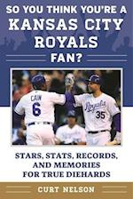 So You Think You're a Kansas City Royals Fan? (So You Think Youre a Team Fan)