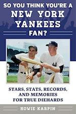 So You Think You're a New York Yankees Fan? (So You Think Youre a Team Fan)