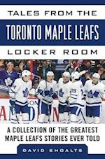 Tales from the Toronto Maple Leafs Locker Room (Tales from the Team)