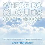 Where Do Clouds Come from?   Weather for Kids (Preschool & Big Children Guide)