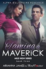 Taming a Maverick (Book 3) Alpha Billionaire Romance