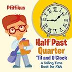 Half Past, Quarter 'Til and O'Clock a Telling Time Book for Kids