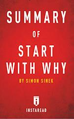 Summary of Start with Why: by Simon Sinek | Includes Analysis af Instaread Summaries