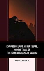 Kafkaesque Laws, Nisour Square, and the Trials of the Former Blackwater Guards (Law Culture and the Humanities Series)