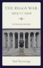 The Riggs War, 1913 to 1916 (The Fairleigh Dickinson University Press Series in American History and Culture)