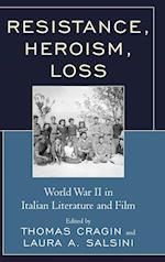 Resistance, Heroism, Loss (Fairleigh Dickinson University Press Series in Italian Studies)