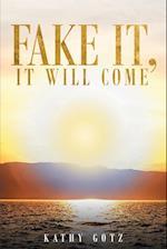Fake It, It Will Come