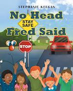 No Head Fred Said: Stay Safe