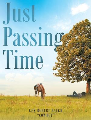 Bog, hardback Just Passing Time af Ken Robert Cowboy Baugh