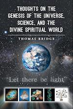 Thoughts on the Genesis of the Universe, Science, and the Divine Spiritual World