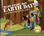 Make Every Day Earth Day! (Me My Friends My Community Caring for Our Planet)
