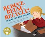 Reduce, Reuse, Recycle! (Me My Friends My Community Caring for Our Planet)