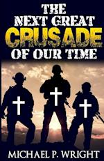 The Next Great Crusade of Our Time af Michael P. Wright