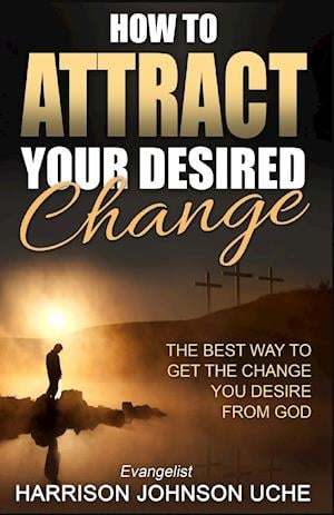 Bog, paperback How to Attract Your Desired Change af Harrison Johnson Uche