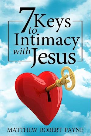 Bog, paperback 7 Keys to Intimacy With Jesus af Matthew Robert Payne