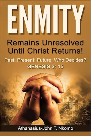 Bog, hæftet ENMITY Remains Unresolved Until Christ Returns!: Past, Present, Future, Who Decides? Gen 3: 15 af Athanasius-John T. Nkomo