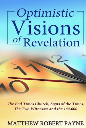 Bog, hardback Optimistic Visions of Revelation: The End Times Church, Signs of the Times, the Two Witnesses and the 144,000 af Matthew Robert Payne