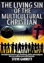 The Living Sin of the Multicultural Christian: A brutally honest book on race, Christianity, and the ancient judgment that is on a collision course wi