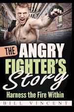 The Angry Fighter's Story: Harness the Fire Within