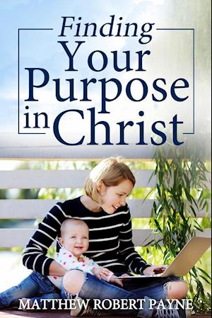 Bog, paperback Finding Your Purpose in Christ af Matthew Robert Payne