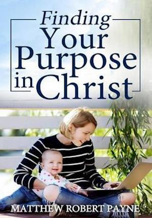 Bog, hardback Finding Your Purpose in Christ af Matthew Robert Payne