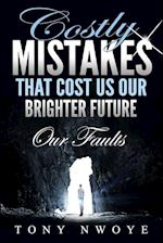 Costly Mistakes That Cost Us Our Brighter Future af Tony Nwoye