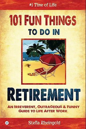 Bog, hæftet 101 Fun things to do in retirement: An Irreverent, Outrageous & Funny Guide to Life After Work af Stella Rheingold
