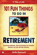 101 Fun things to do in retirement: An Irreverent, Outrageous & Funny Guide to Life After Work af Stella Rheingold