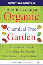 How to create an organic chemical free garden: A Beginner's Guide to Designing, Building and Maintaining an Organic Garden af Margaret Dawson