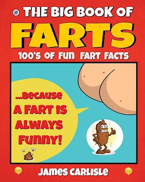 Bog, hæftet The Big Book Of Farts: Because a fart is always funny af James Carlisle