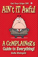 Ain't it Awful: A Complainer's Guide to Everything