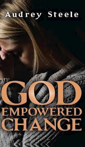 Bog, hardback God-Empowered Change af Audrey Steele