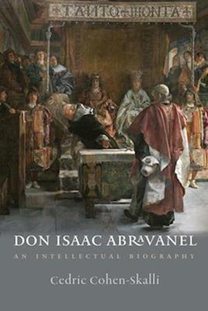 Don Isaac Abravanel - An Intellectual Biography