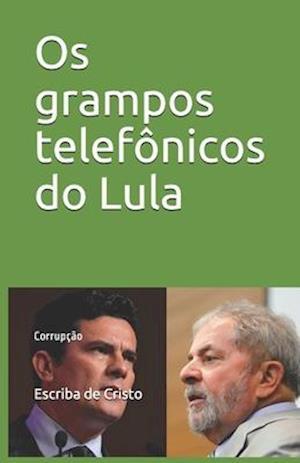 Os grampos telefônicos do Lula