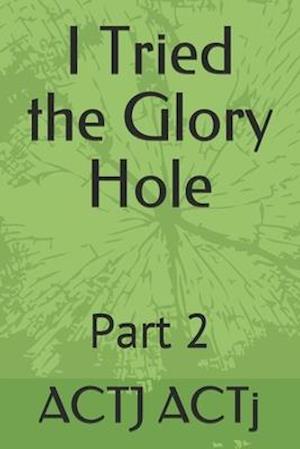 I Tried the Glory Hole