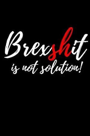 Brexshit is no solution