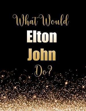 What Would Elton John Do?